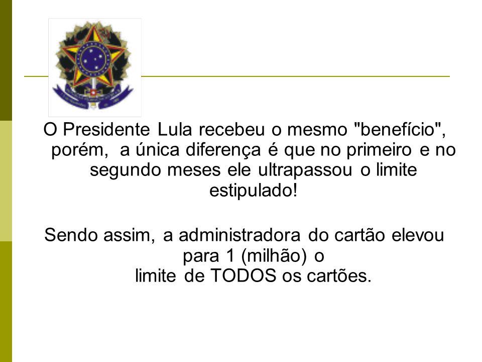 O Presidente Lula recebeu o mesmo benefício , porém, a única diferença é que no primeiro e no segundo meses ele ultrapassou o limite estipulado.
