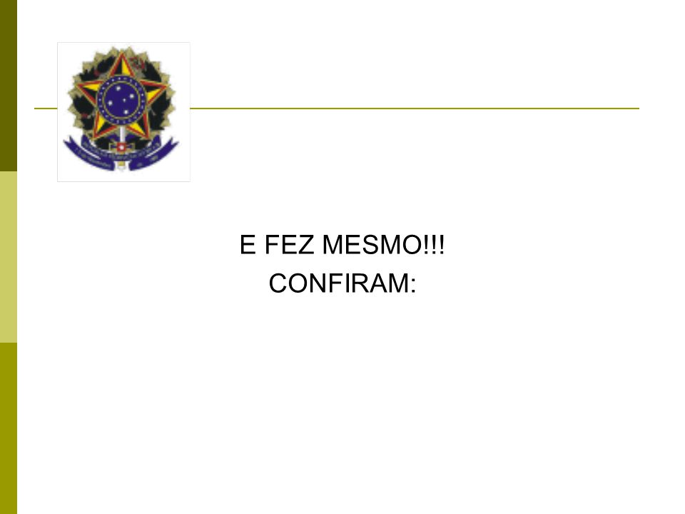 E FEZ MESMO!!! CONFIRAM: