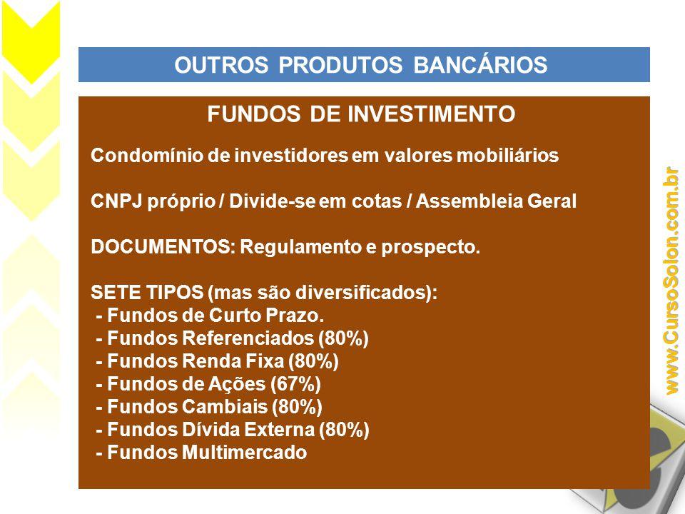 OUTROS PRODUTOS BANCÁRIOS FUNDOS DE INVESTIMENTO Condomínio de investidores em valores mobiliários CNPJ próprio / Divide-se em cotas / Assembleia Gera
