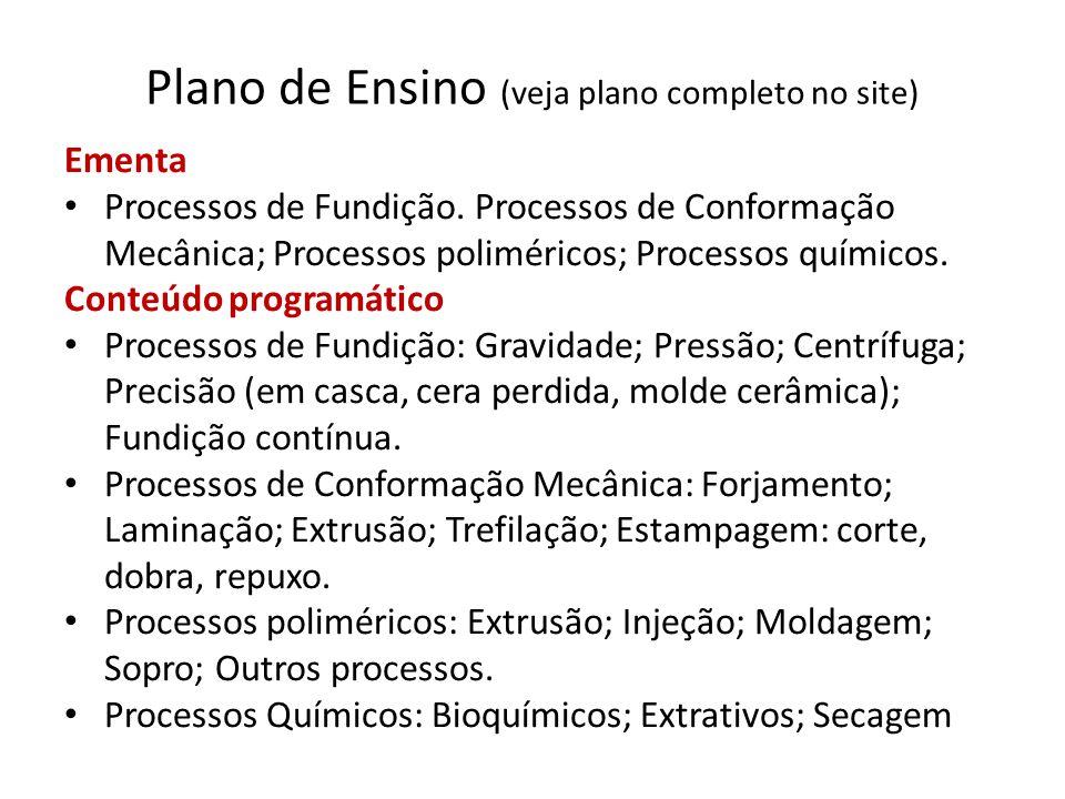 Plano de Ensino (veja plano completo no site) Ementa Processos de Fundição. Processos de Conformação Mecânica; Processos poliméricos; Processos químic