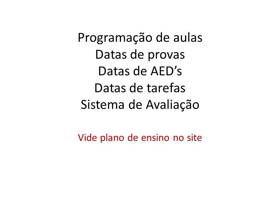 Programação de aulas Datas de provas Datas de AED's Datas de tarefas Sistema de Avaliação Vide plano de ensino no site