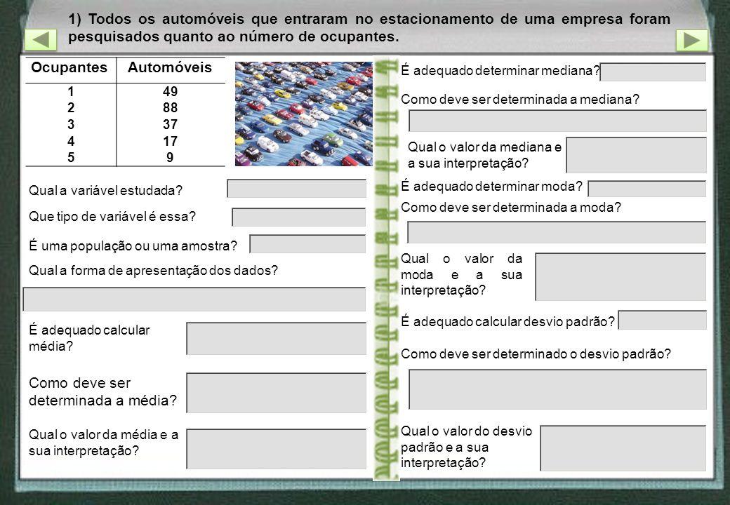 1) Todos os automóveis que entraram no estacionamento de uma empresa foram pesquisados quanto ao número de ocupantes. Qual a variável estudada? Que ti