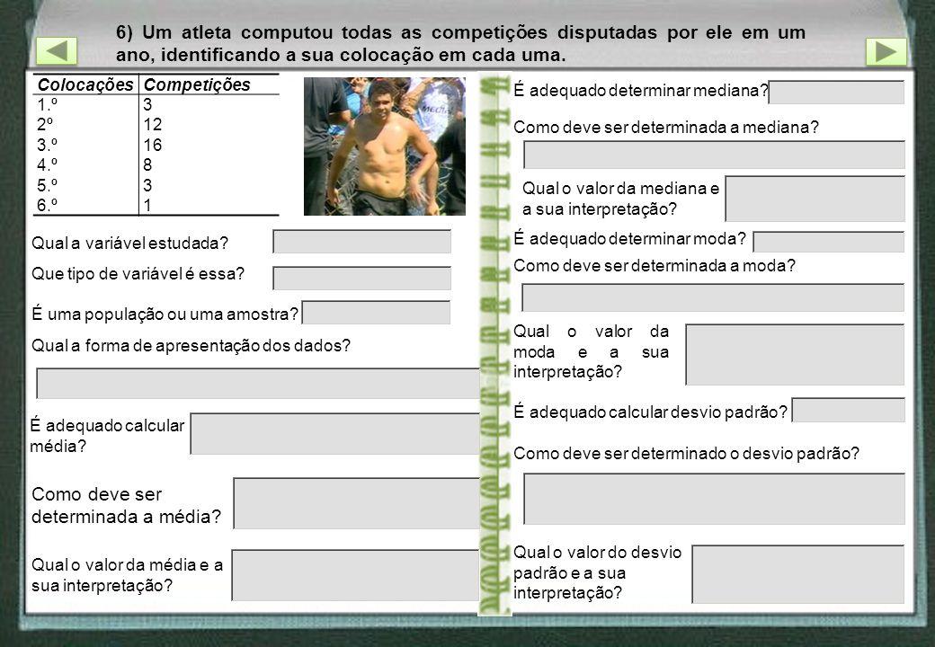 6) Um atleta computou todas as competições disputadas por ele em um ano, identificando a sua colocação em cada uma. Qual a variável estudada? Que tipo
