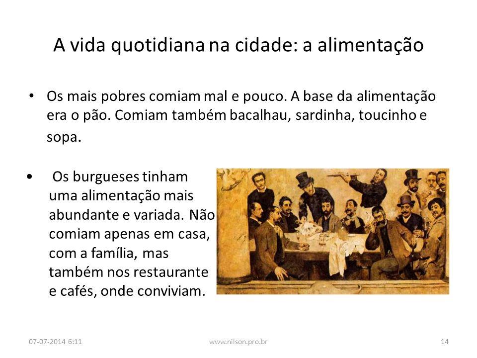 Os mais pobres comiam mal e pouco. A base da alimentação era o pão. Comiam também bacalhau, sardinha, toucinho e sopa. A vida quotidiana na cidade: a