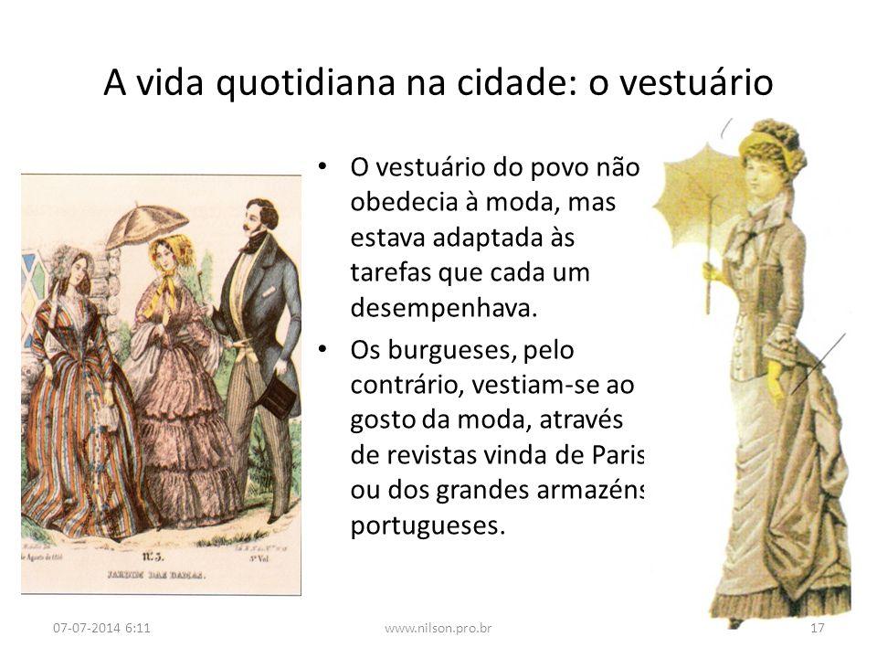A vida quotidiana na cidade: o vestuário O vestuário do povo não obedecia à moda, mas estava adaptada às tarefas que cada um desempenhava. Os burguese