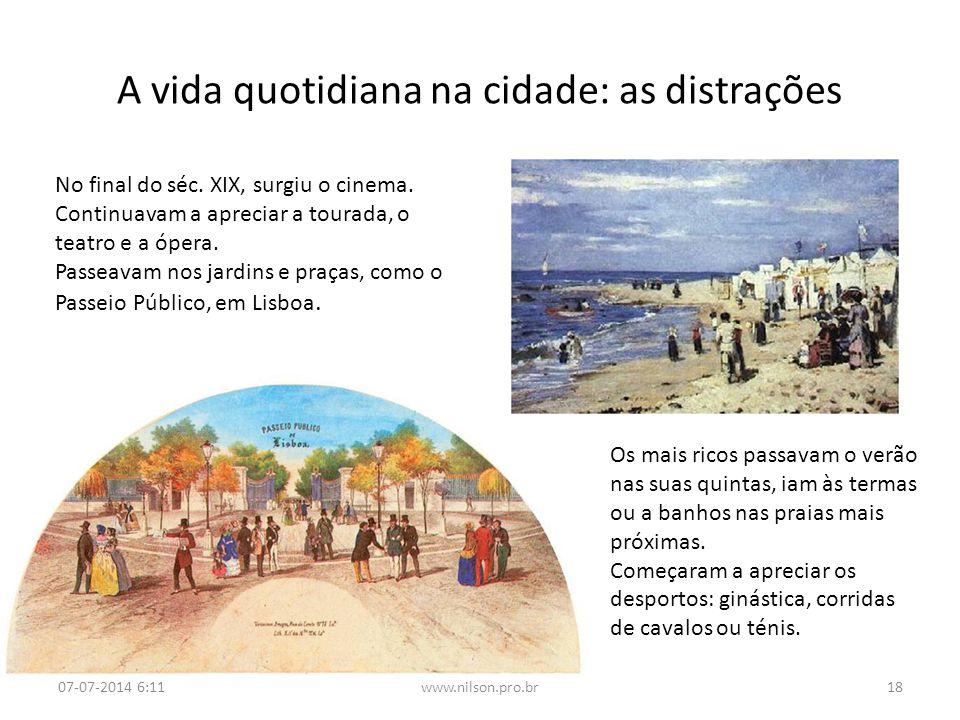 A vida quotidiana na cidade: as distrações No final do séc. XIX, surgiu o cinema. Continuavam a apreciar a tourada, o teatro e a ópera. Passeavam nos