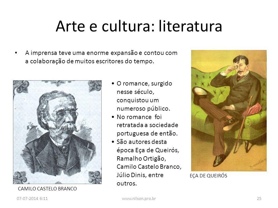 Arte e cultura: literatura A imprensa teve uma enorme expansão e contou com a colaboração de muitos escritores do tempo. CAMILO CASTELO BRANCO EÇA DE