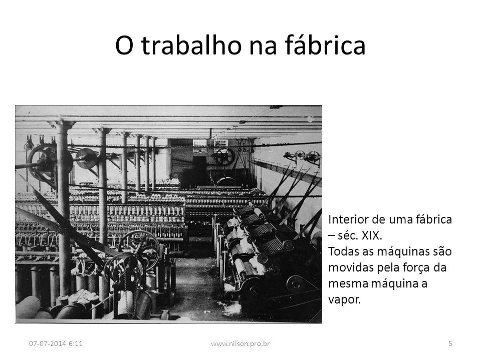 O trabalho na fábrica Interior de uma fábrica – séc. XIX. Todas as máquinas são movidas pela força da mesma máquina a vapor. 07-07-2014 6:135www.nilso