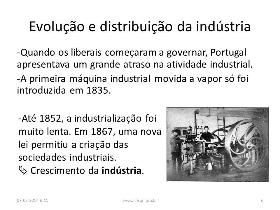 Evolução e distribuição da indústria -Quando os liberais começaram a governar, Portugal apresentava um grande atraso na atividade industrial. -A prime