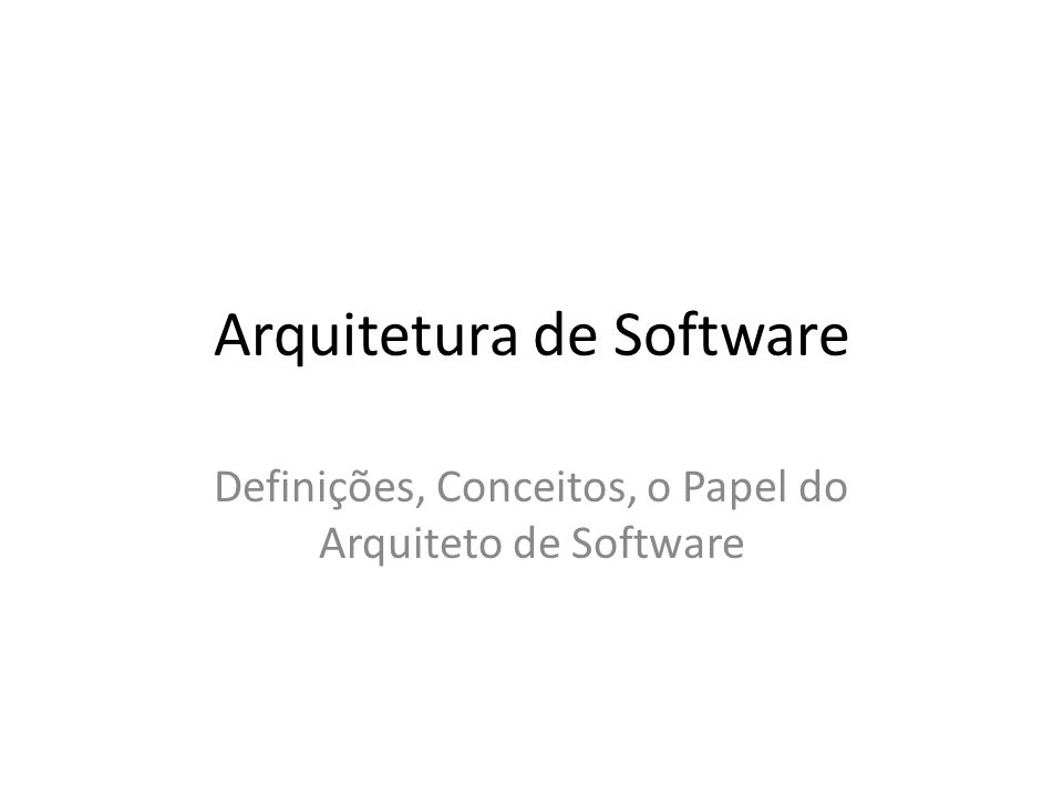 Importância da Arquitetura de Software Aproximadamente 80% do desenvolvimento de software é relativo a manutenções, evoluções e mudanças – Deciding when changes are essential, determining which change paths have the least risk, assessing the consequences of proposed changes, and arbitrating sequences and priorities for requested changes all require broad insight into relationships, performance, and behaviors of system software elements Decidir como organizar equipes e alocar tarefas.