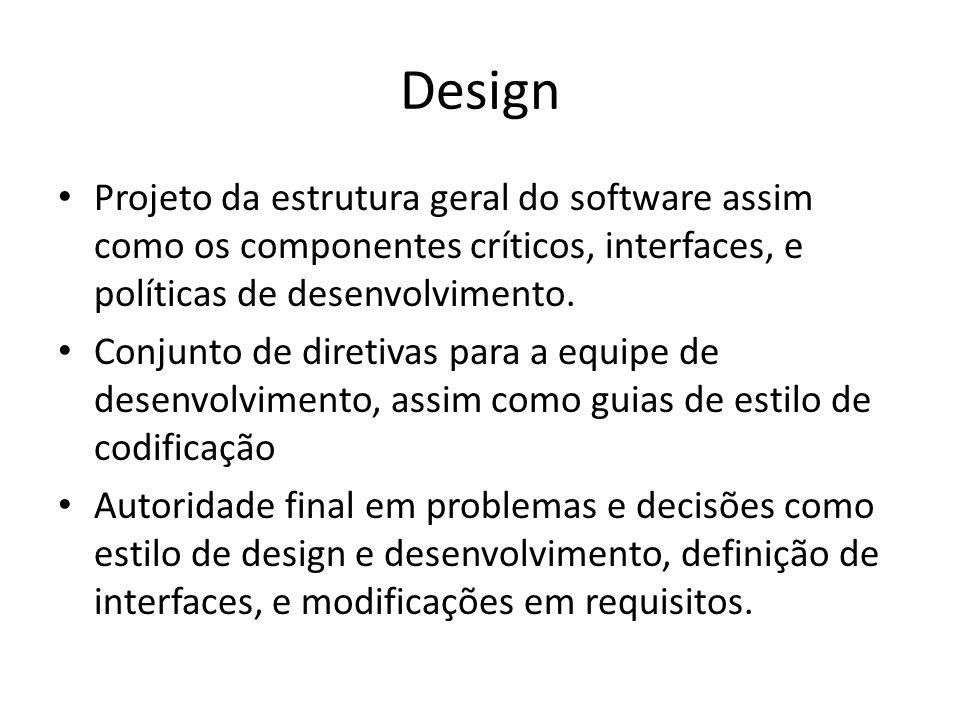 Design Projeto da estrutura geral do software assim como os componentes críticos, interfaces, e políticas de desenvolvimento. Conjunto de diretivas pa