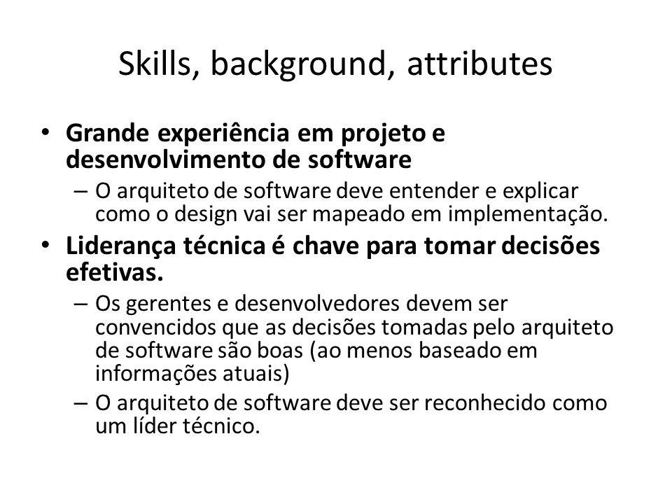 Skills, background, attributes Grande experiência em projeto e desenvolvimento de software – O arquiteto de software deve entender e explicar como o d