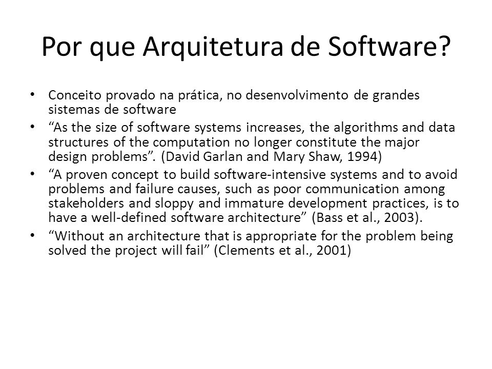 """Por que Arquitetura de Software? Conceito provado na prática, no desenvolvimento de grandes sistemas de software """"As the size of software systems incr"""