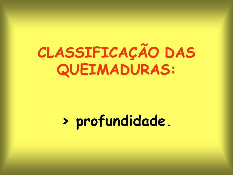 CLASSIFICAÇÃO DAS QUEIMADURAS: > profundidade.
