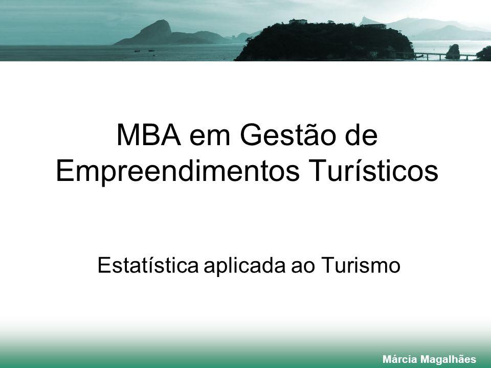 MBA em Gestão de Empreendimentos Turísticos Estatística aplicada ao Turismo Márcia Magalhães