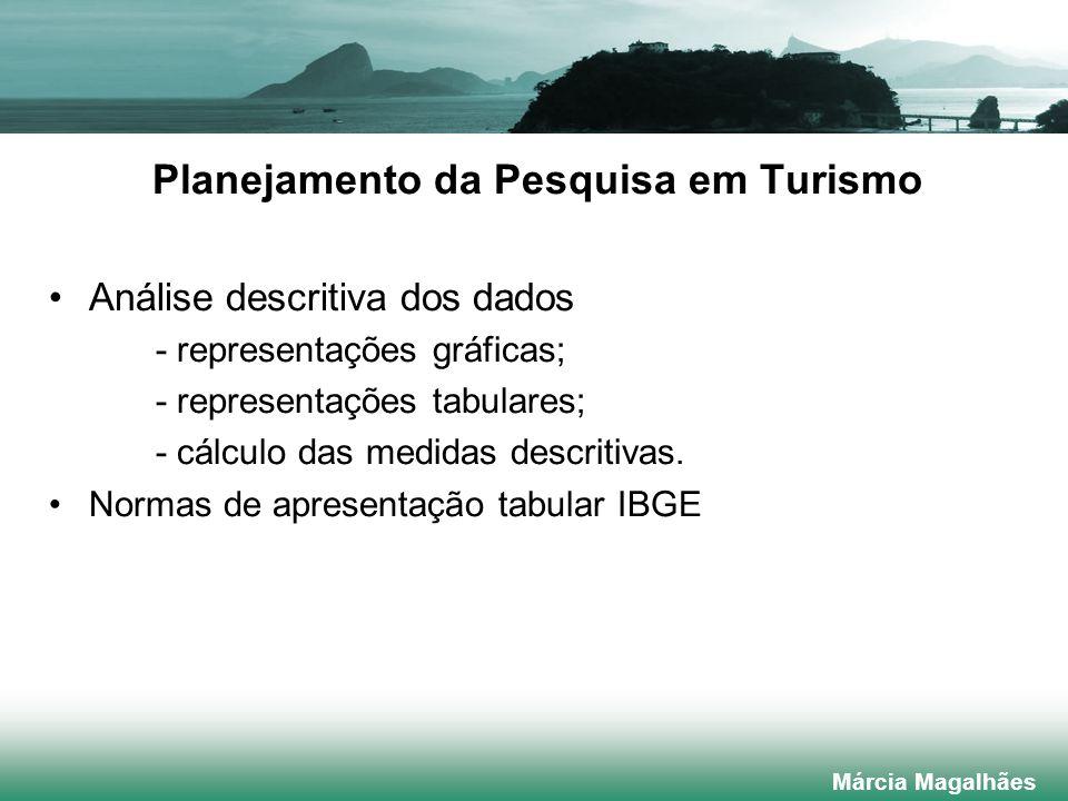 Planejamento da Pesquisa em Turismo Análise descritiva dos dados - representações gráficas; - representações tabulares; - cálculo das medidas descritivas.