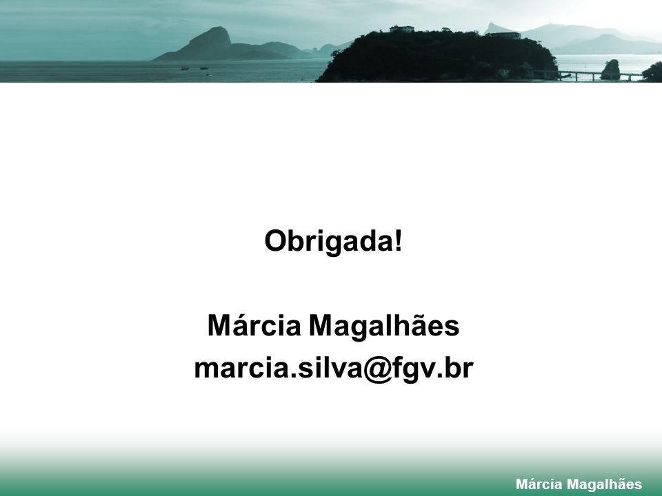 Obrigada! Márcia Magalhães marcia.silva@fgv.br Márcia Magalhães