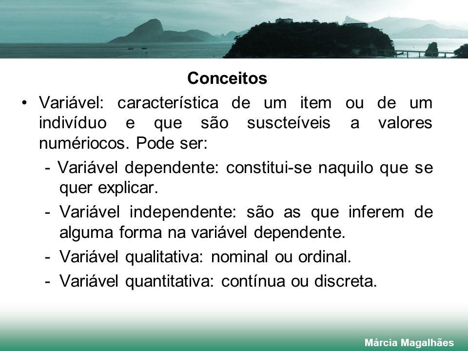 Conceitos Variável: característica de um item ou de um indivíduo e que são suscteíveis a valores numériocos.