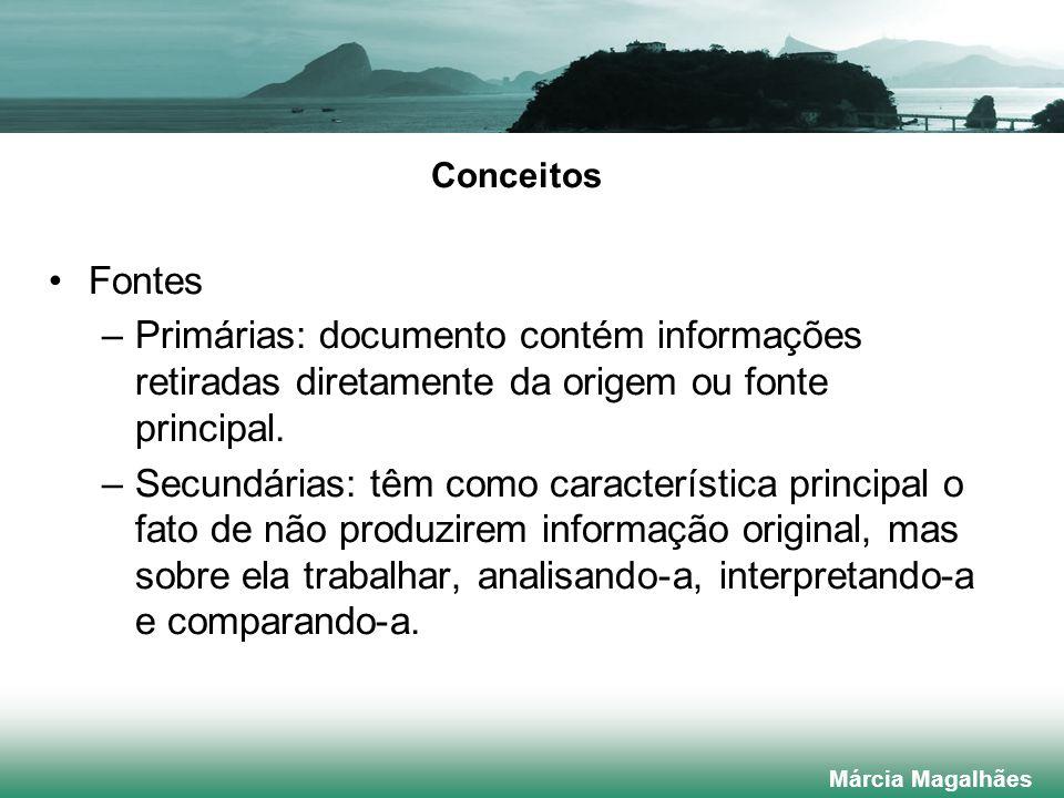 Conceitos Fontes –Primárias: documento contém informações retiradas diretamente da origem ou fonte principal.