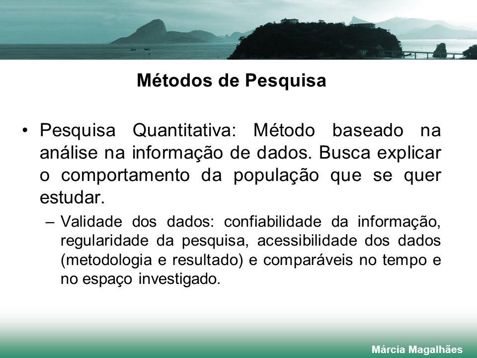 Métodos de Pesquisa Pesquisa Quantitativa: Método baseado na análise na informação de dados.