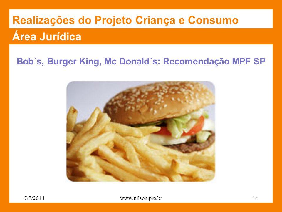 Área Jurídica Bob´s, Burger King, Mc Donald´s: Recomendação MPF SP Realizações do Projeto Criança e Consumo 7/7/201414www.nilson.pro.br