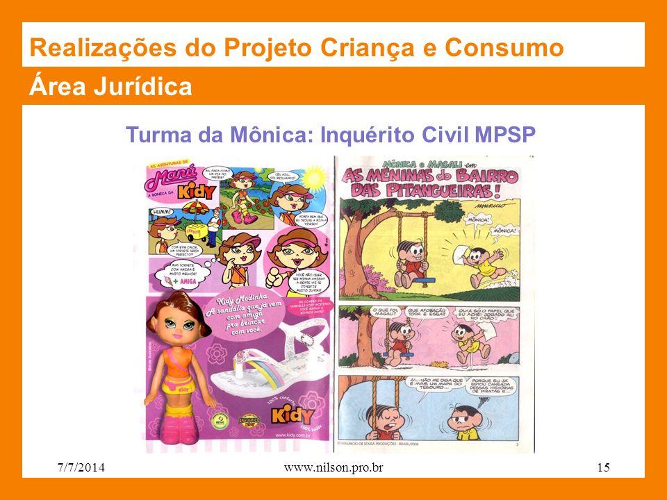 Área Jurídica Turma da Mônica: Inquérito Civil MPSP Realizações do Projeto Criança e Consumo 7/7/201415www.nilson.pro.br
