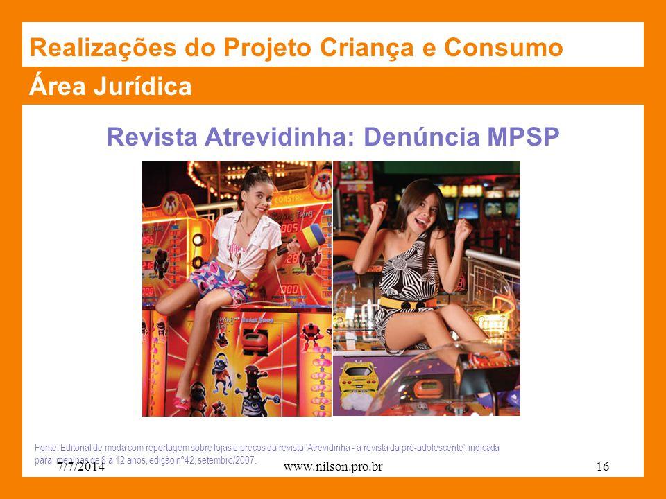 Área Jurídica Revista Atrevidinha: Denúncia MPSP Realizações do Projeto Criança e Consumo Fonte: Editorial de moda com reportagem sobre lojas e preços da revista Atrevidinha - a revista da pré-adolescente , indicada para meninas de 8 a 12 anos, edição nº42, setembro/2007.