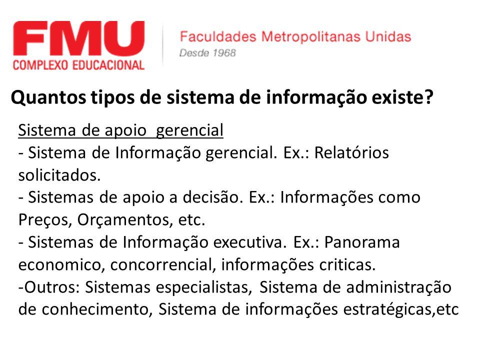 Quantos tipos de sistema de informação existe? Sistema de apoio gerencial - Sistema de Informação gerencial. Ex.: Relatórios solicitados. - Sistemas d