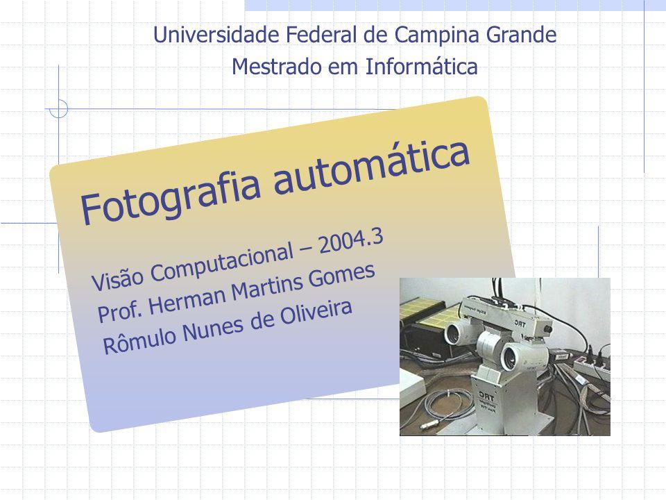 Universidade Federal de Campina Grande Mestrado em Informática Visão Computacional – 2004.3 Prof. Herman Martins Gomes Rômulo Nunes de Oliveira Fotogr