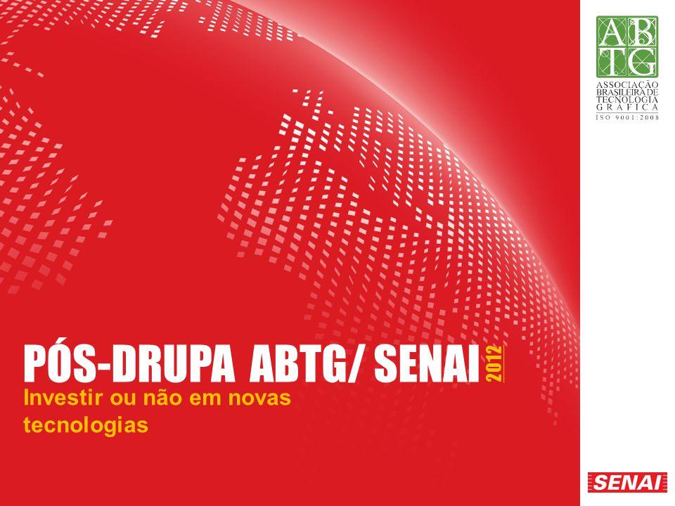 PÓS DRUPA ABTG/SENAI - 2012 PÓS-DRUPA ABTG/ SENAI Investir ou não em novas tecnologias 2012