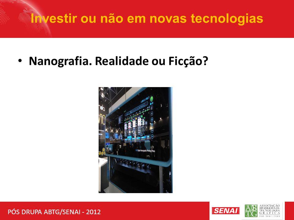 PÓS DRUPA ABTG/SENAI - 2012 Investir ou não em novas tecnologias Nanografia. Realidade ou Ficção?