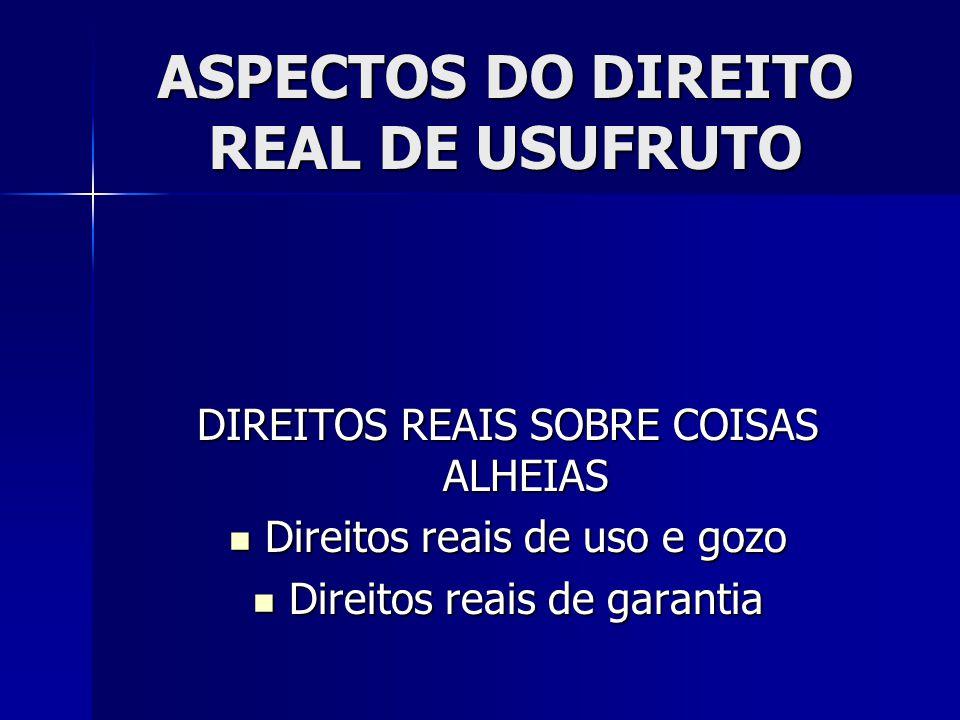 ASPECTOS DO DIREITO REAL DE USUFRUTO USUFRUTO – direitos de usufrutuário e nu-proprietário coexistem.