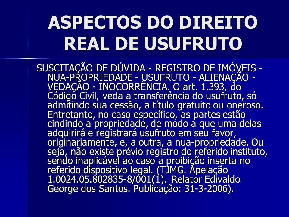 ASPECTOS DO DIREITO REAL DE USUFRUTO SUSCITAÇÃO DE DÚVIDA - REGISTRO DE IMÓVEIS - NUA-PROPRIEDADE - USUFRUTO - ALIENAÇÃO - VEDAÇÃO - INOCORRÊNCIA. O a