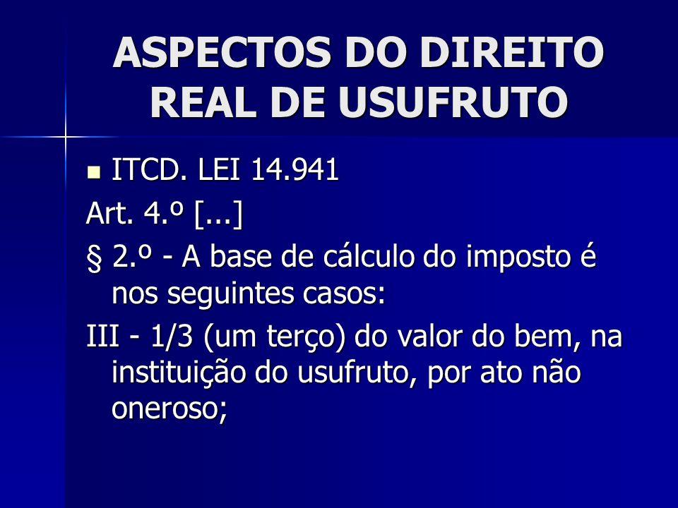 ASPECTOS DO DIREITO REAL DE USUFRUTO ITCD. LEI 14.941 ITCD. LEI 14.941 Art. 4.º [...] § 2.º - A base de cálculo do imposto é nos seguintes casos: III