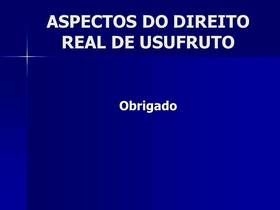 ASPECTOS DO DIREITO REAL DE USUFRUTO Obrigado