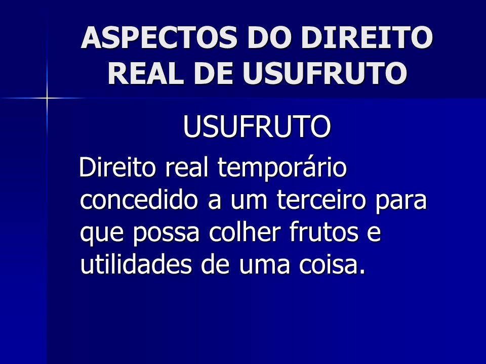 ASPECTOS DO DIREITO REAL DE USUFRUTO AÇÃO DE EXTINÇÃO DE USUFRUTO.