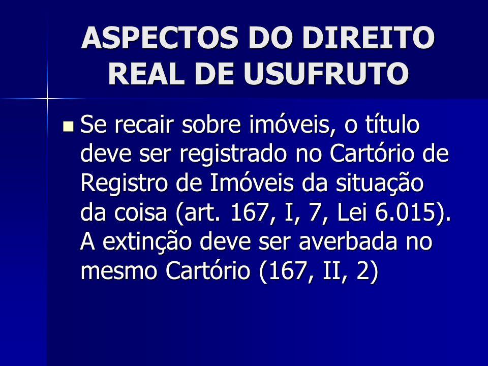 ASPECTOS DO DIREITO REAL DE USUFRUTO LEI 6.015, de 31-12-1973 LEI 6.015, de 31-12-1973 Art.