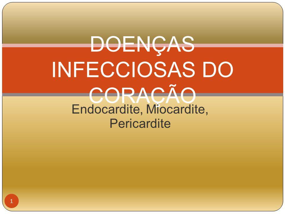 ENDOCARDITE Infecção do endocárdio Mais comum em pacientes com próteses valvulares Defeitos estruturais (em válvulas) Mais comuns em pessoas idosas por degeneração valvular, imunidade deficiente e alterações pelo envelhecimento Usuários de drogas injetáveis são atingidos pela doença 2