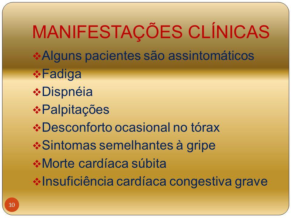 MANIFESTAÇÕES CLÍNICAS  Alguns pacientes são assintomáticos  Fadiga  Dispnéia  Palpitações  Desconforto ocasional no tórax  Sintomas semelhantes