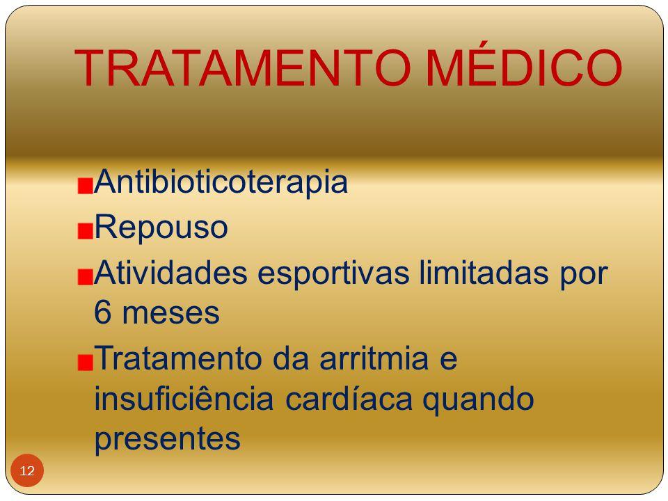 TRATAMENTO MÉDICO Antibioticoterapia Repouso Atividades esportivas limitadas por 6 meses Tratamento da arritmia e insuficiência cardíaca quando presen