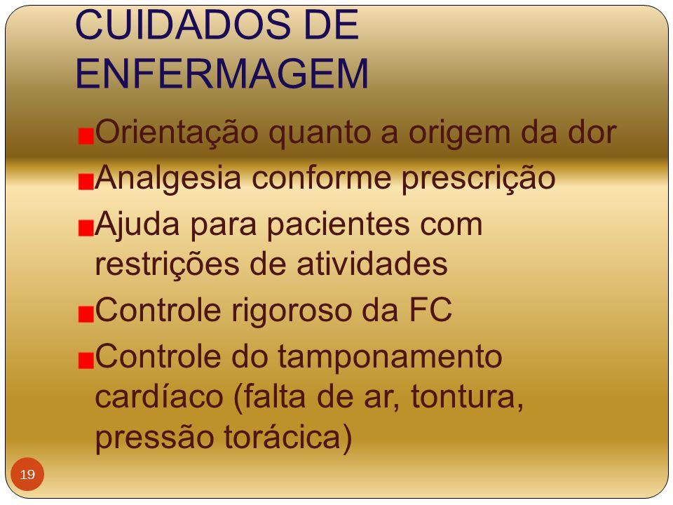 CUIDADOS DE ENFERMAGEM Orientação quanto a origem da dor Analgesia conforme prescrição Ajuda para pacientes com restrições de atividades Controle rigo