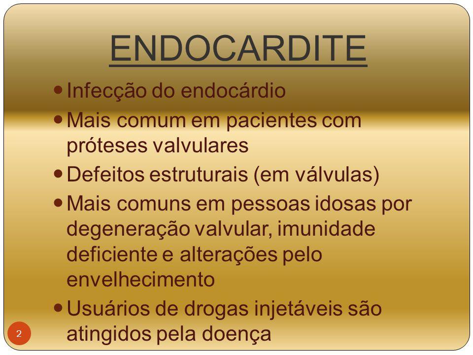 ENDOCARDITE Infecção do endocárdio Mais comum em pacientes com próteses valvulares Defeitos estruturais (em válvulas) Mais comuns em pessoas idosas po