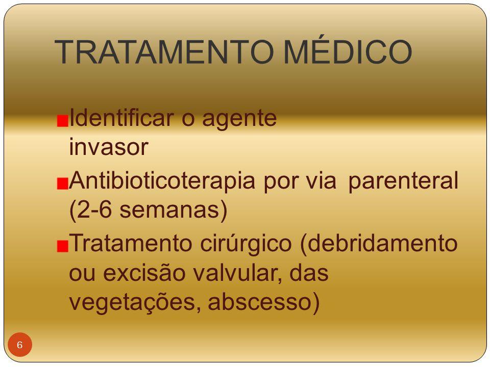 TRATAMENTO MÉDICO Identificar o agente invasor Antibioticoterapia por via parenteral (2-6 semanas) Tratamento cirúrgico (debridamento ou excisão valvu