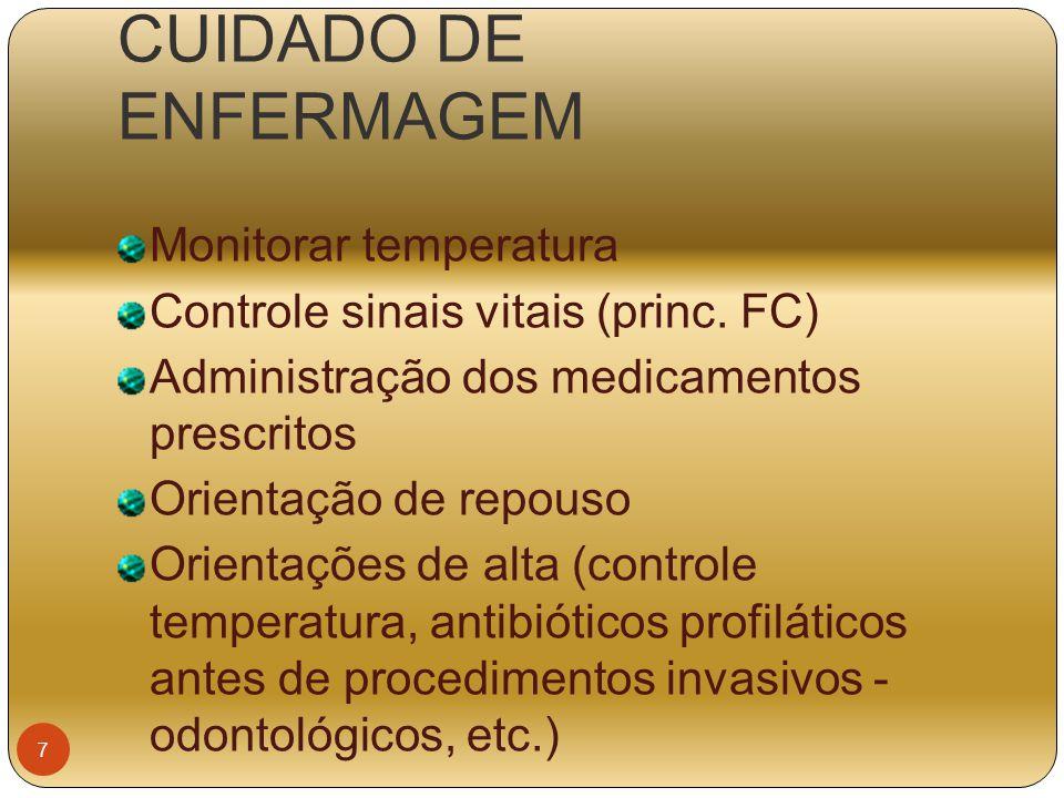 CUIDADO DE ENFERMAGEM Monitorar temperatura Controle sinais vitais (princ. FC) Administração dos medicamentos prescritos Orientação de repouso Orienta