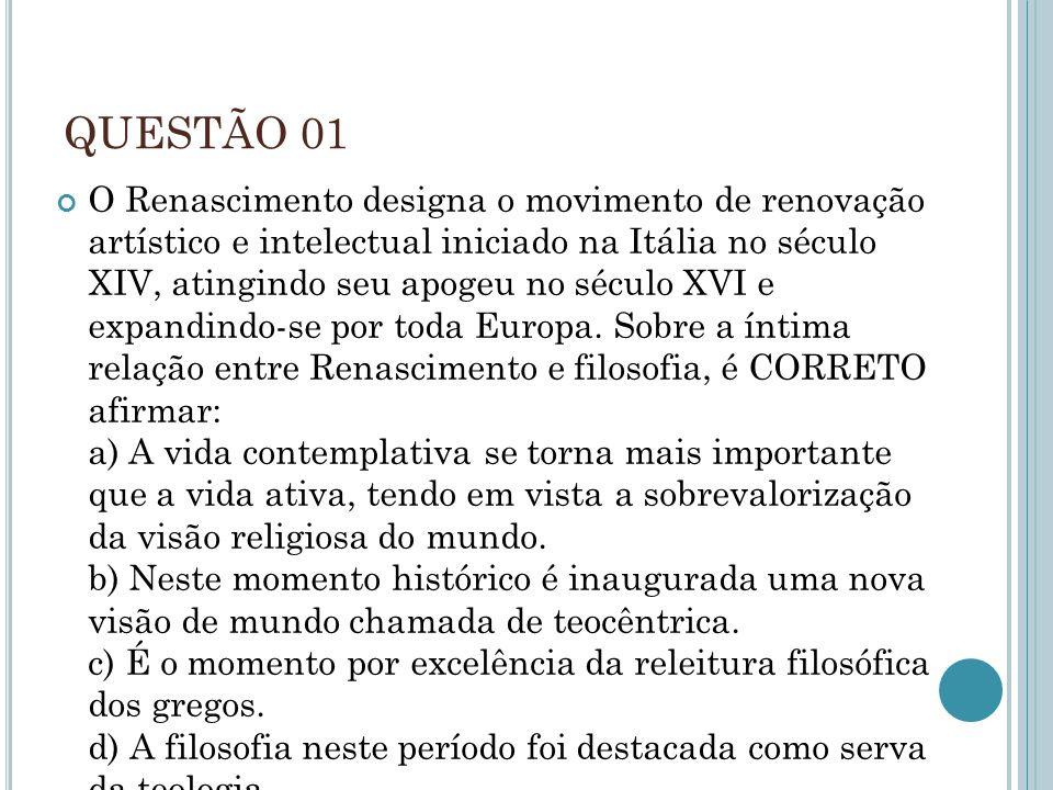 QUESTÃO 01 O Renascimento designa o movimento de renovação artístico e intelectual iniciado na Itália no século XIV, atingindo seu apogeu no século XV