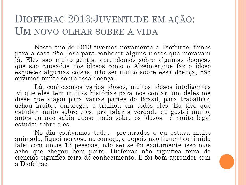 D IOFEIRAC 2013:J UVENTUDE EM AÇÃO : U M NOVO OLHAR SOBRE A VIDA Neste ano de 2013 tivemos novamente a Diofeirac, fomos para a casa São José para conh
