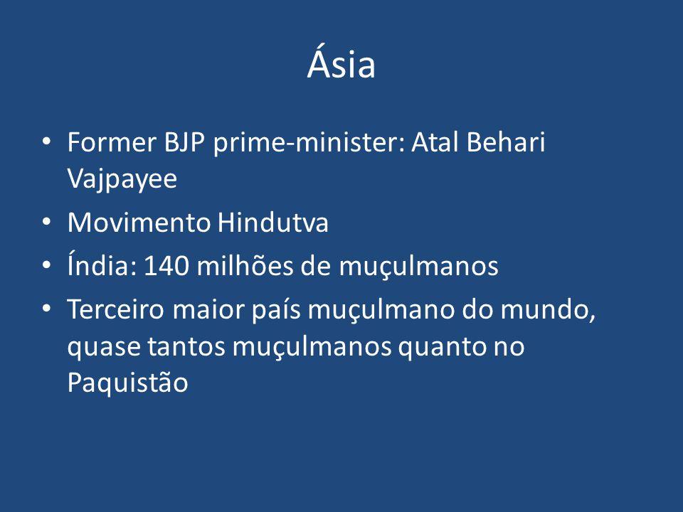 Ásia Former BJP prime-minister: Atal Behari Vajpayee Movimento Hindutva Índia: 140 milhões de muçulmanos Terceiro maior país muçulmano do mundo, quase