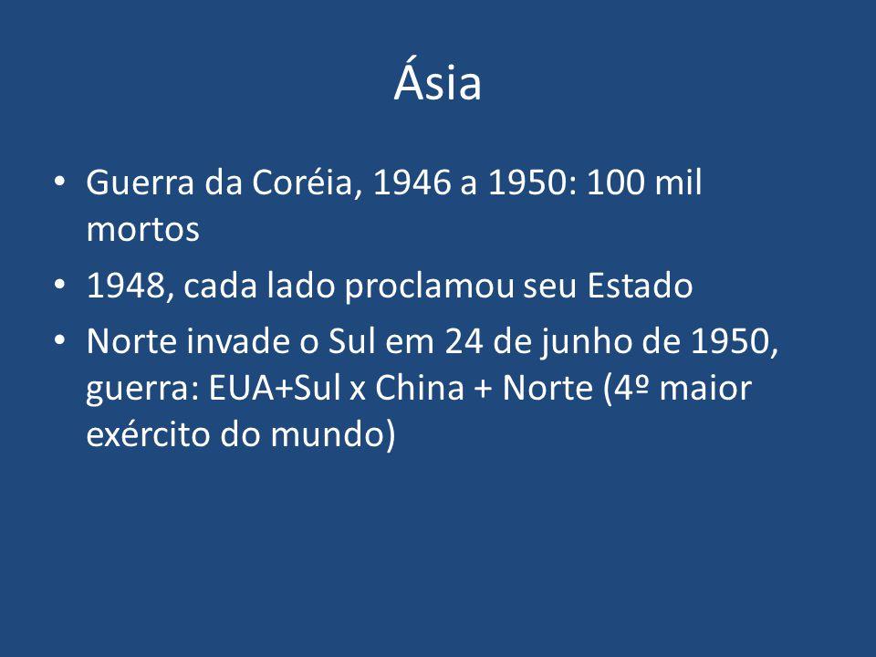 Ásia Guerra da Coréia, 1946 a 1950: 100 mil mortos 1948, cada lado proclamou seu Estado Norte invade o Sul em 24 de junho de 1950, guerra: EUA+Sul x C
