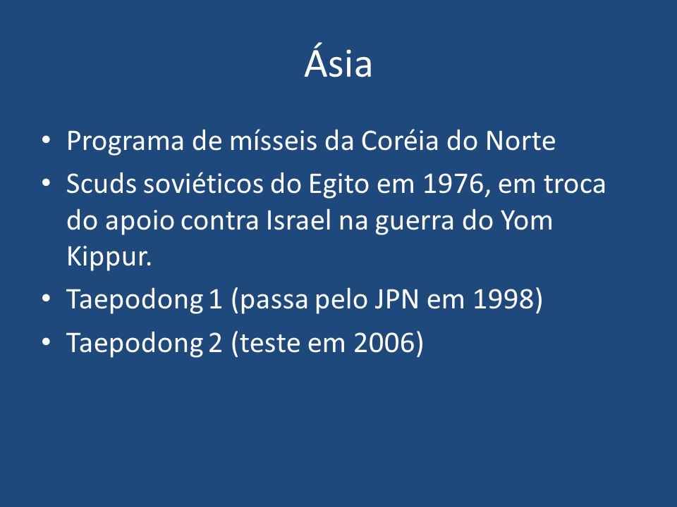 Ásia Programa de mísseis da Coréia do Norte Scuds soviéticos do Egito em 1976, em troca do apoio contra Israel na guerra do Yom Kippur. Taepodong 1 (p