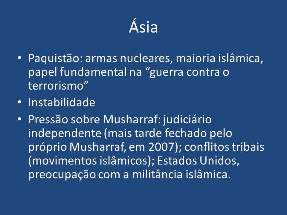 """Ásia Paquistão: armas nucleares, maioria islâmica, papel fundamental na """"guerra contra o terrorismo"""" Instabilidade Pressão sobre Musharraf: judiciário"""
